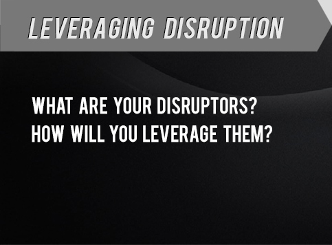 Leveraging Disruption